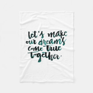 Inspirational Quotes: Let's Make Our Dreams Come.. Fleece Blanket
