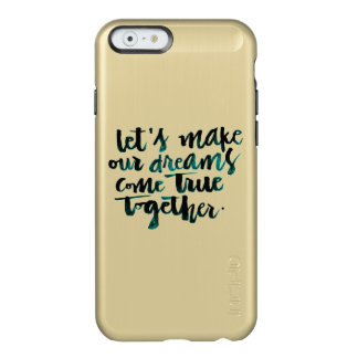 Inspirational Quotes: Let's Make Our Dreams Come.. Incipio Feather Shine iPhone 6 Case