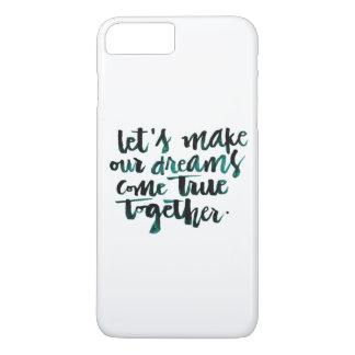 Inspirational Quotes: Let's Make Our Dreams Come.. iPhone 8 Plus/7 Plus Case