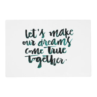 Inspirational Quotes: Let's Make Our Dreams Come.. Placemat