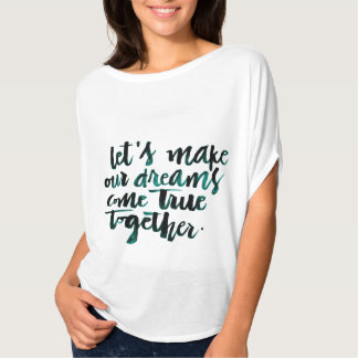 Inspirational Quotes: Let's Make Our Dreams Come.. T-Shirt