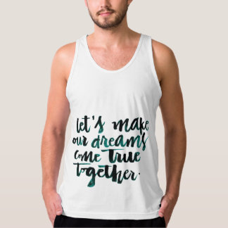 Inspirational Quotes: Let's Make Our Dreams Come.. Tank Top