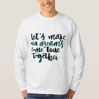 Inspirational Quotes: Let's Make Our Dreams Come.. Tee Shirt