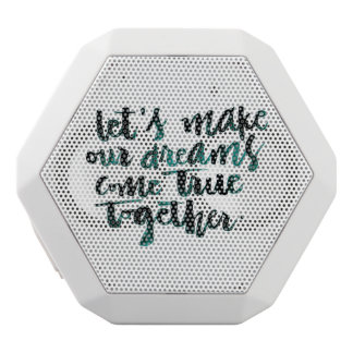 Inspirational Quotes: Let's Make Our Dreams Come.. White Bluetooth Speaker