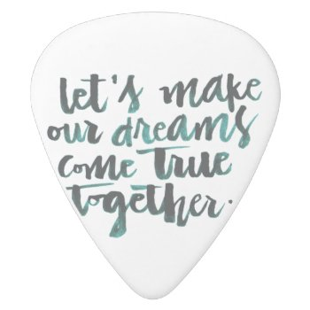 Inspirational Quotes: Let's Make Our Dreams Come.. White Delrin Guitar Pick by The_Word at Zazzle