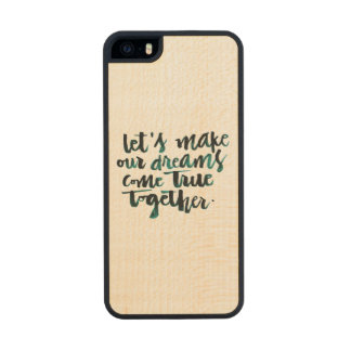 Inspirational Quotes: Let's Make Our Dreams Come.. Carved® Maple iPhone 5 Slim Case