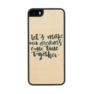 Inspirational Quotes: Let's Make Our Dreams Come.. Carved® Maple iPhone 5 Case