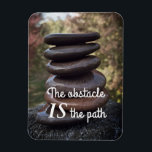 "Inspirational Quotes Motivational Words Zen Stones Magnet<br><div class=""desc"">Zen inspirational quote magnet for motivation, especially around the New Year- Peaceful photo of stacked Buddha zen stones. Reads The obstacle IS the path in white letters. A motivational saying for New year inspiration, to inspire courage, or to help meet goals. Perfect to display on the fridge for weight loss...</div>"