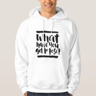 Inspirational Quotes: What Have You Got To Lose? Hoody
