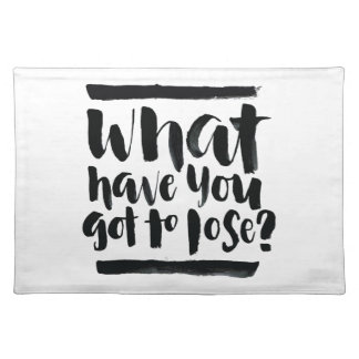 Inspirational Quotes: What Have You Got To Lose? Placemat