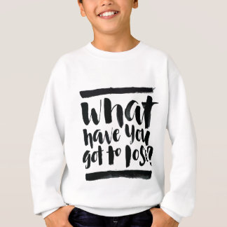 Inspirational Quotes: What Have You Got To Lose? Sweatshirt