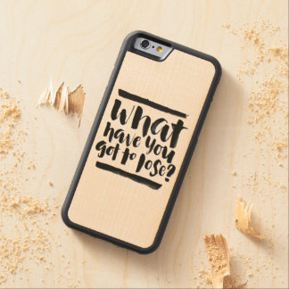 Inspirational Quotes: What Have You Got To Lose? Carved® Maple iPhone 6 Bumper Case