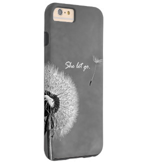 Inspirational She Let Go Quote with Dandelion Tough iPhone 6 Plus Case