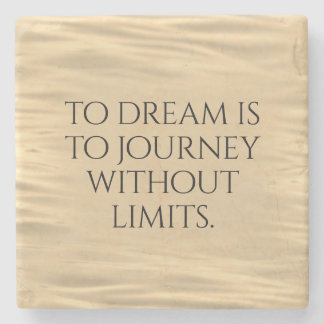 Inspirational To Dream is to Journey ... Stone Coaster