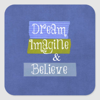 Inspirational Words: Dream, Imagine, Believe Square Sticker