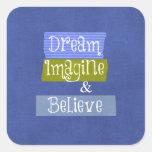 Inspirational Words: Dream, Imagine, Believe Square Stickers