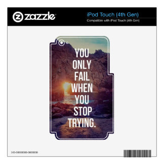 Inspirational Words - Fail When You Stop Trying iPod Touch 4G Skins
