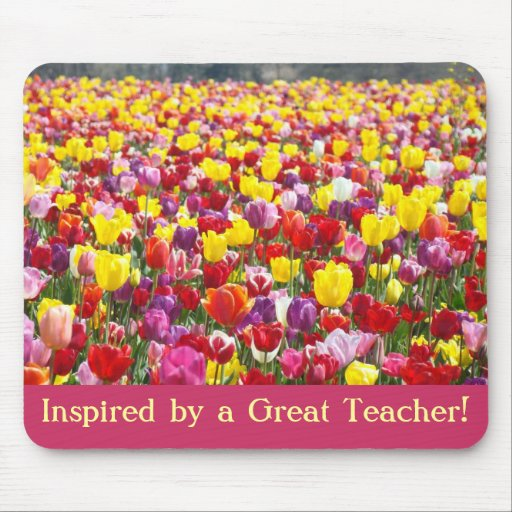 Inspired by a Great Teacher! gifts mousepad Tulips