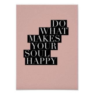 Inspiring Quote - Do What Makes Your Soul Happy Poster