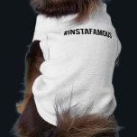 "&quot;#instafamous&quot; dog shirt<br><div class=""desc"">Please make sure to check the sizing chart!</div>"