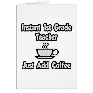Instant 1st Grade Teacher...Just Add Coffee Greeting Card