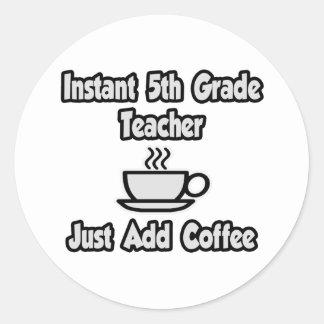 Instant 5th Grade Teacher...Just Add Coffee Stickers