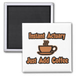 Instant Actuary...Just Add Coffee Refrigerator Magnet