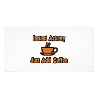 Instant Actuary...Just Add Coffee Custom Photo Card