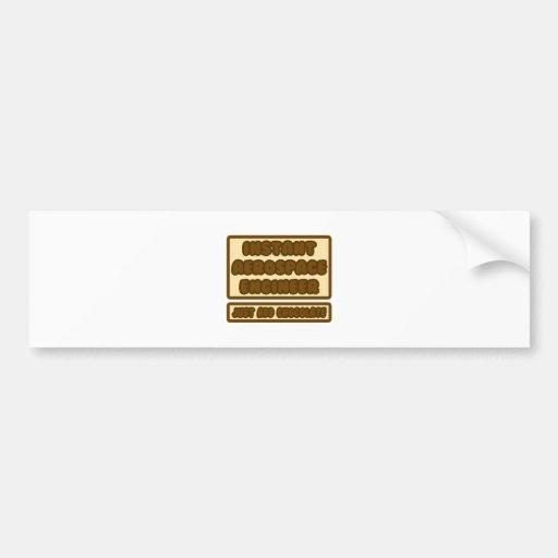 Instant Aerospace Engineer ... Add Chocolate Bumper Stickers