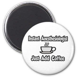 Instant Anesthesiologist...Just Add Coffee 2 Inch Round Magnet