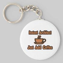 Instant Architect...Just Add Coffee Basic Round Button Keychain