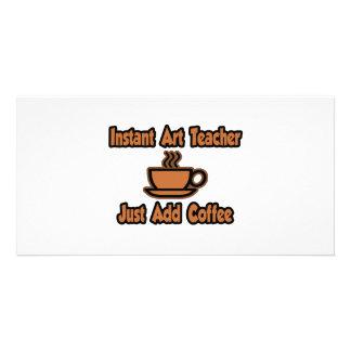 Instant Art Teacher...Just Add Coffee Custom Photo Card