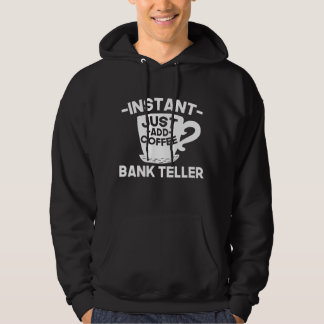 Instant Bank Teller Just Add Coffee Hoodie