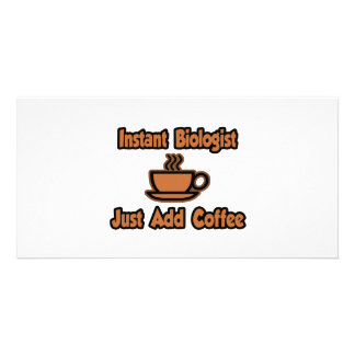 Instant Biologist...Just Add Coffee Photo Card