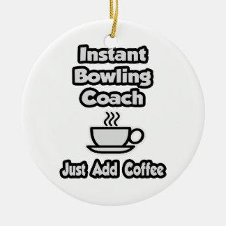 Instant Bowling Coach .. Just Add Coffee Ceramic Ornament
