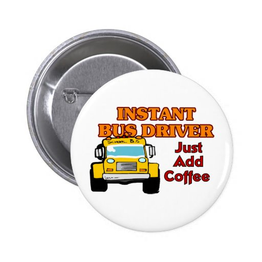 Instant Bus Driver Pinback Buttons