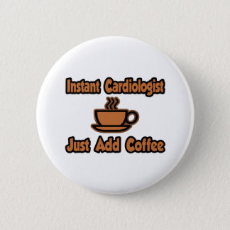 Instant Cardiologist...Just Add Coffee Pinback Button