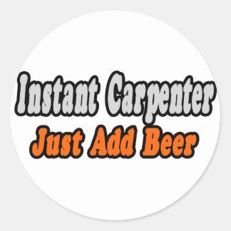 Instant Carpenter...Just Add Beer Classic Round Sticker