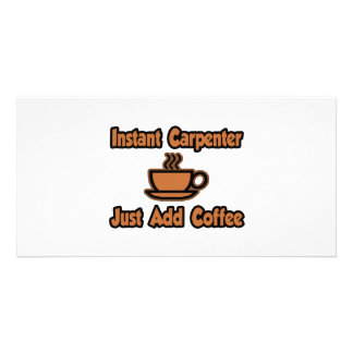 Instant Carpenter...Just Add Coffee Photo Cards