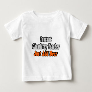 Instant Chemistry Teacher...Just Add Beer Baby T-Shirt