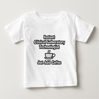 Instant Clinical Lab Tech .. Just Add Coffee T Shirt