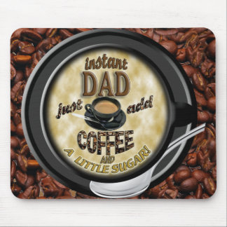 INSTANT DAD ADD COFFEE SUGAR LOVE MOUSE PAD