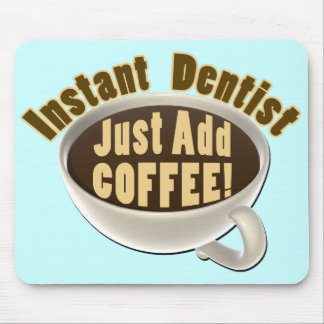 Instant Dentist Just Add Coffee Mouse Pad