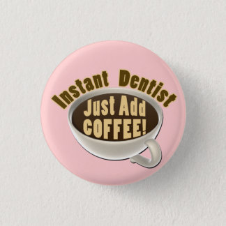 Instant Dentist Just Add Coffee Pinback Button