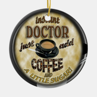 INSTANT DOCTOR - JUST ADD COFFEE - ORNAMENT