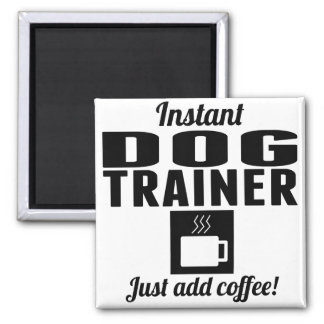 Instant Dog Trainer Just Add Coffee 2 Inch Square Magnet