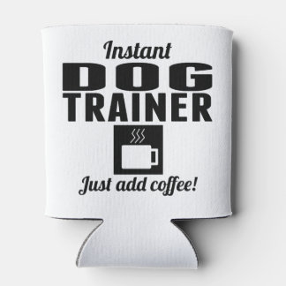 Instant Dog Trainer Just Add Coffee Can Cooler