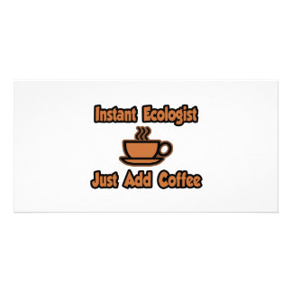Instant Ecologist...Just Add Coffee Custom Photo Card