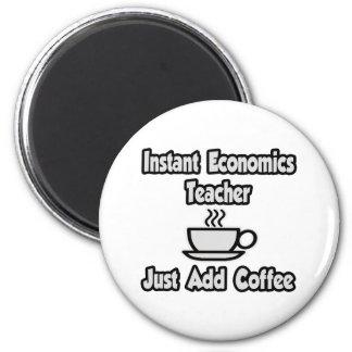 Instant Economics Teacher...Just Add Coffee Magnet