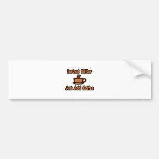 Instant Editor...Just Add Coffee Car Bumper Sticker
